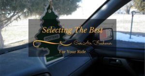 Selecting The Best Car Air Freshener For Your Ride