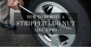 The 5 Easy Steps On How To Remove A Stripped Lug Nut Like A Pro