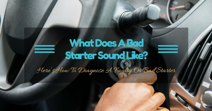 What Does A Bad Starter Sound Like Here S How To Diagnose Faulty Or