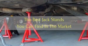 The Best Jack Stands You Can Find In The Market