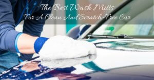 The Best Wash Mitts For A Clean And Scratch-Free Car